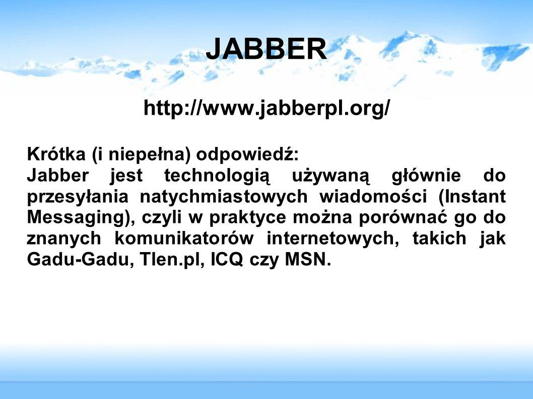 JABBER http://www.jabberpl.org/ Krótka (i niepełna) odpowiedź: