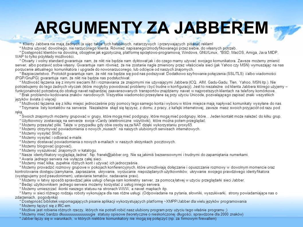 ARGUMENTY ZA JABBEREM * Klienty Jabbera nie mają żadnych (a więc także tych hałaśliwych, natarczywych i przerywających pisanie) reklam!