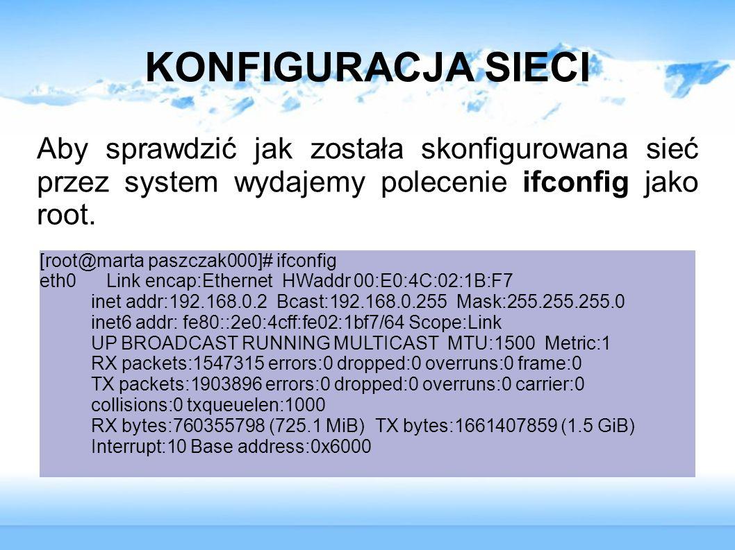 KONFIGURACJA SIECI Aby sprawdzić jak została skonfigurowana sieć przez system wydajemy polecenie ifconfig jako root.
