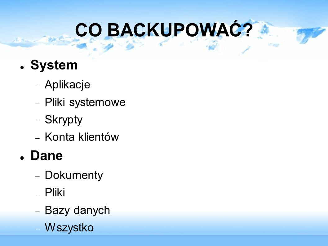 CO BACKUPOWAĆ System Dane Aplikacje Pliki systemowe Skrypty