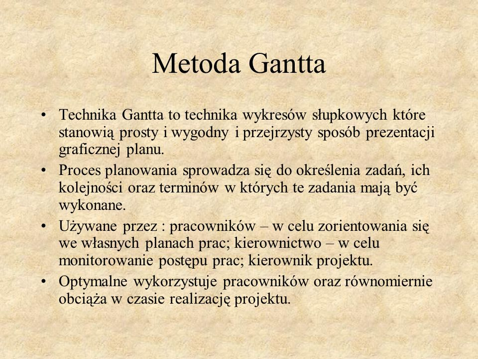 Metoda GanttaTechnika Gantta to technika wykresów słupkowych które stanowią prosty i wygodny i przejrzysty sposób prezentacji graficznej planu.