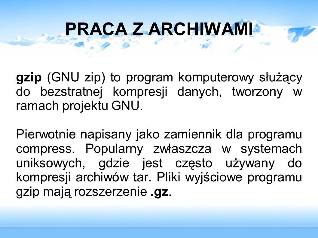 PRACA Z ARCHIWAMI gzip (GNU zip) to program komputerowy służący do bezstratnej kompresji danych, tworzony w ramach projektu GNU.