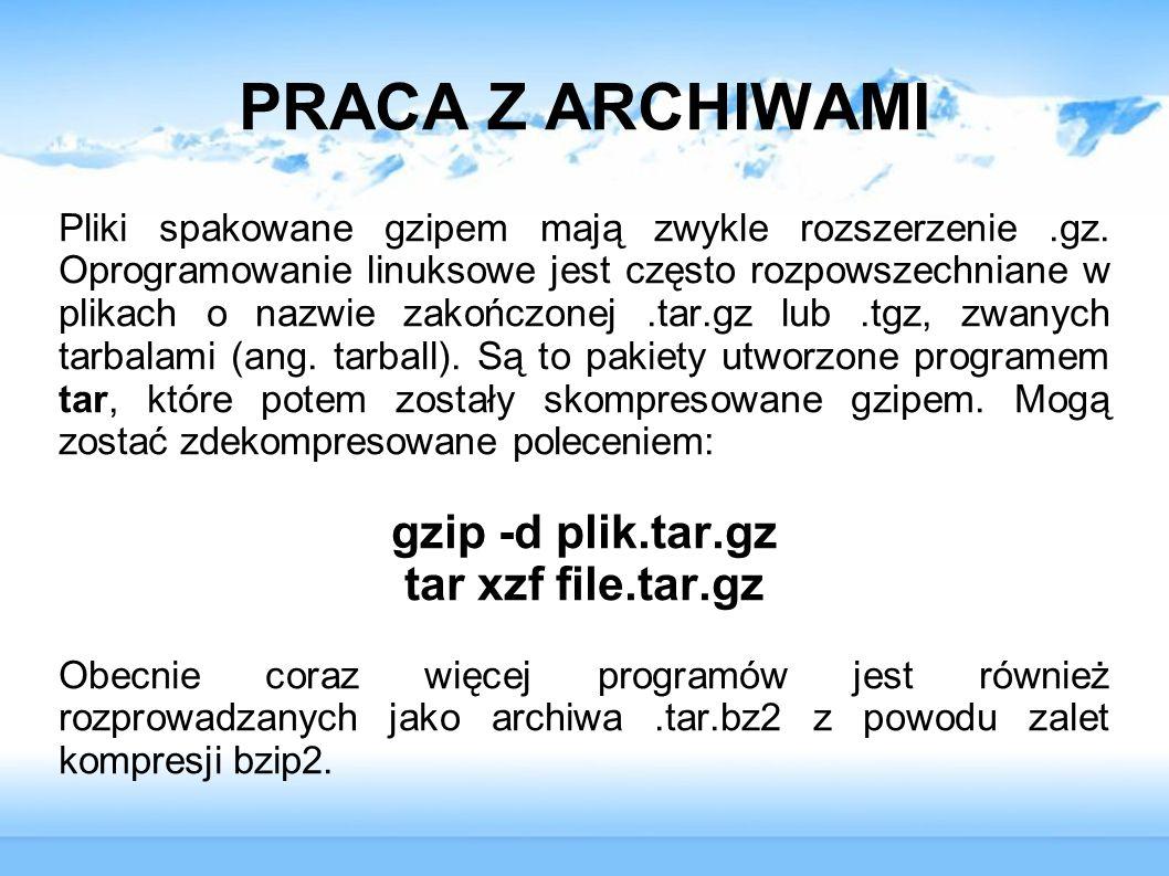 PRACA Z ARCHIWAMI gzip -d plik.tar.gz tar xzf file.tar.gz