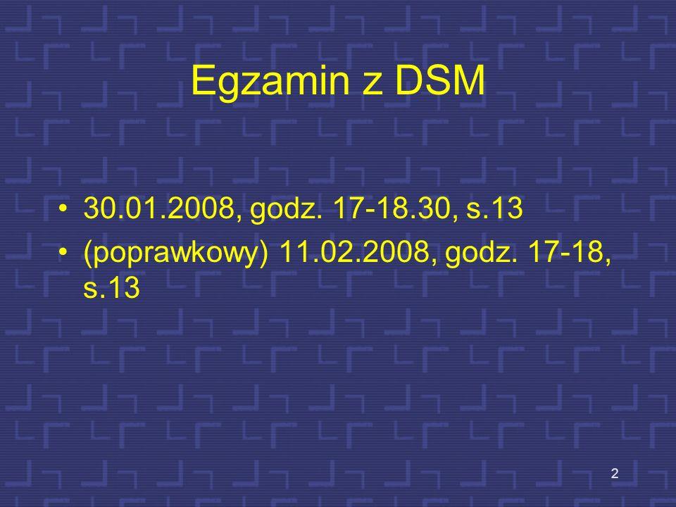 Egzamin z DSM 30.01.2008, godz. 17-18.30, s.13 (poprawkowy) 11.02.2008, godz. 17-18, s.13