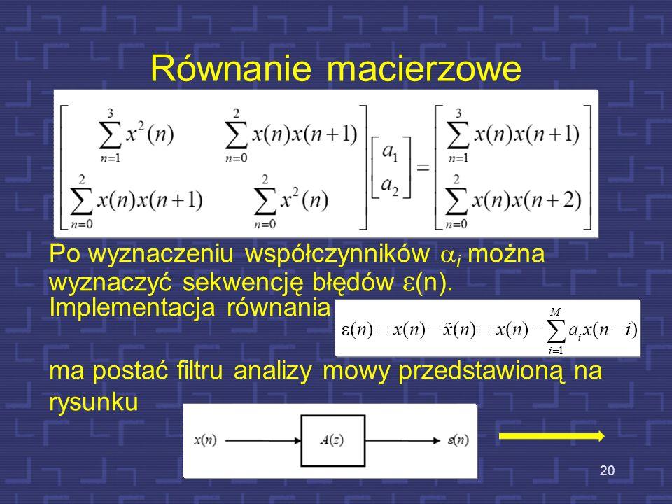 Równanie macierzowe Po wyznaczeniu współczynników ai można wyznaczyć sekwencję błędów e(n). Implementacja równania.