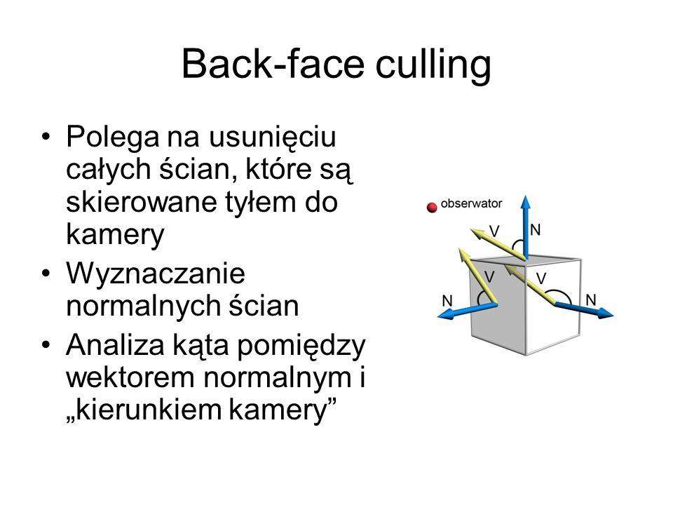 Back-face culling Polega na usunięciu całych ścian, które są skierowane tyłem do kamery. Wyznaczanie normalnych ścian.