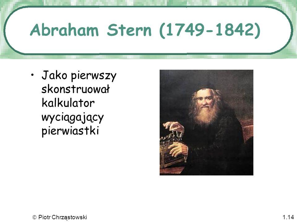 Abraham Stern (1749-1842) Jako pierwszy skonstruował kalkulator wyciągający pierwiastki.