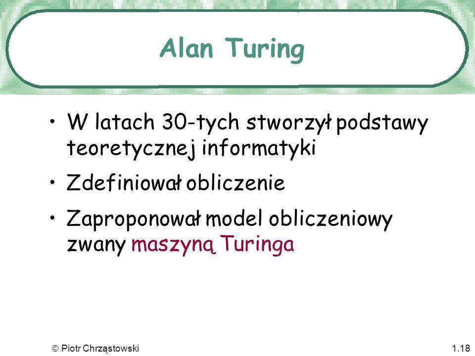 Alan Turing W latach 30-tych stworzył podstawy teoretycznej informatyki. Zdefiniował obliczenie.
