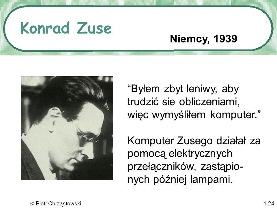Konrad Zuse Niemcy, 1939. Byłem zbyt leniwy, aby trudzić sie obliczeniami, więc wymyśliłem komputer.
