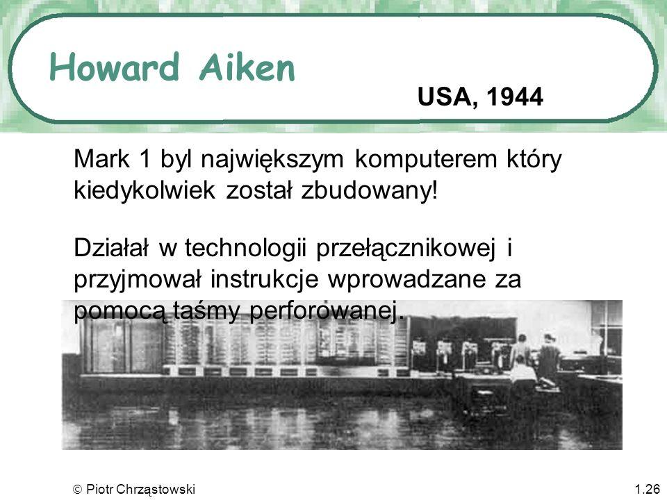 Howard Aiken USA, 1944. Mark 1 byl największym komputerem który kiedykolwiek został zbudowany!