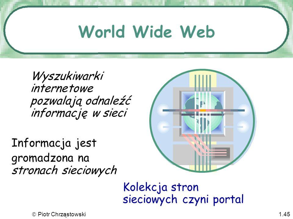 World Wide Web Wyszukiwarki internetowe pozwalają odnaleźć informację w sieci. Informacja jest. gromadzona na stronach sieciowych.