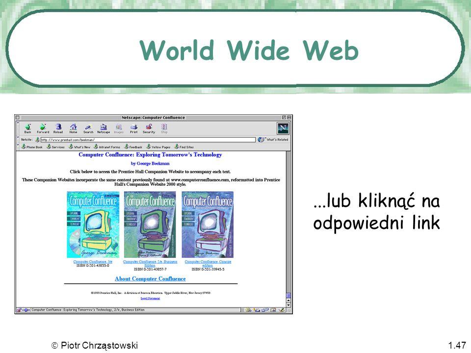 World Wide Web ...lub kliknąć na odpowiedni link  Piotr Chrząstowski