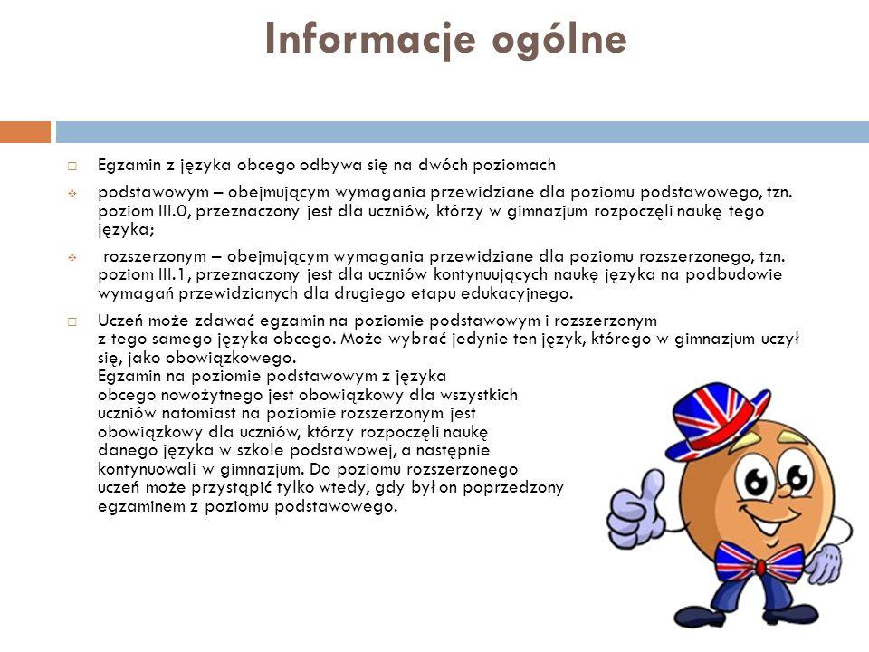 Informacje ogólneEgzamin z języka obcego odbywa się na dwóch poziomach.