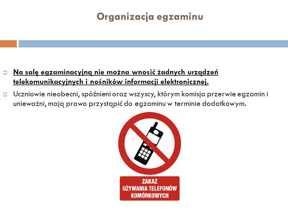Organizacja egzaminuNa salę egzaminacyjną nie można wnosić żadnych urządzeń telekomunikacyjnych i nośników informacji elektronicznej.