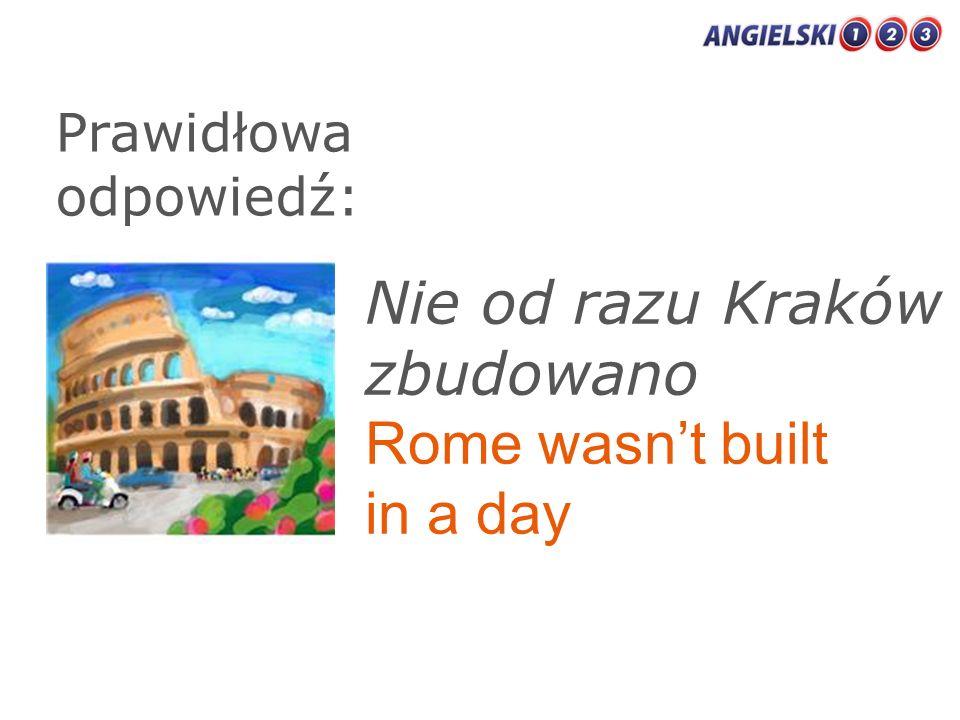 Nie od razu Kraków zbudowano Rome wasn't built in a day