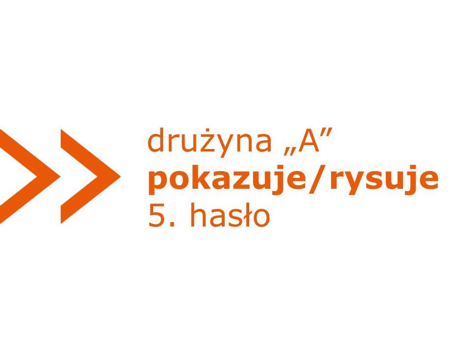 """drużyna """"A pokazuje/rysuje 5. hasło"""