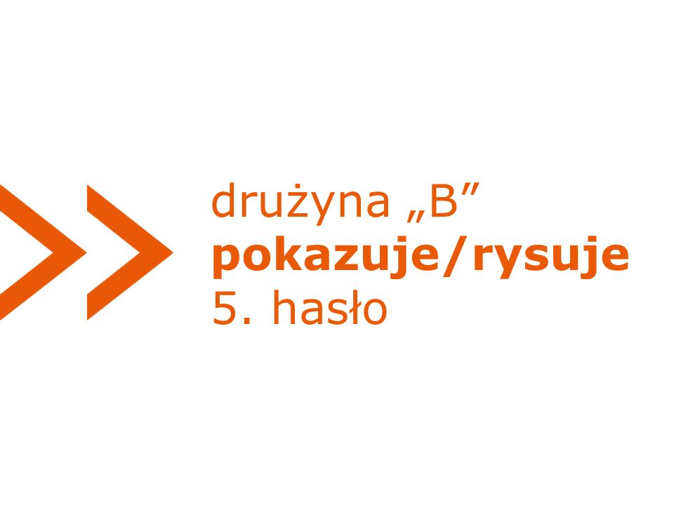 """drużyna """"B pokazuje/rysuje 5. hasło"""