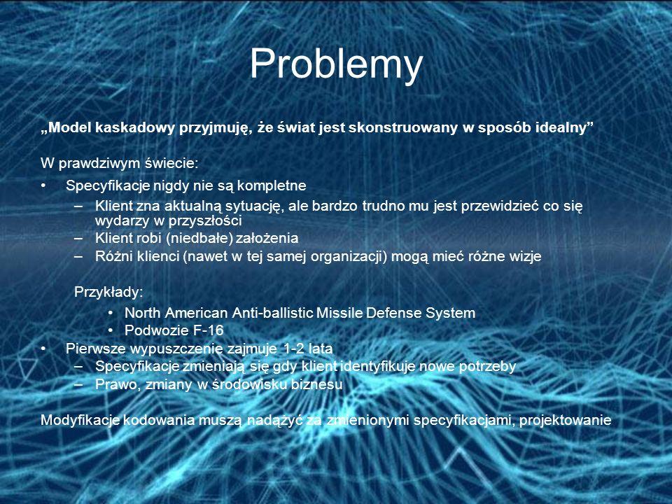 """Problemy """"Model kaskadowy przyjmuję, że świat jest skonstruowany w sposób idealny W prawdziwym świecie:"""