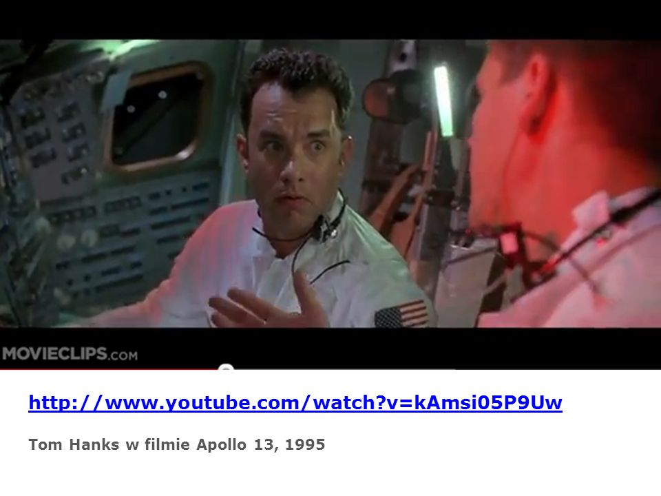 http://www.youtube.com/watch v=kAmsi05P9Uw Tom Hanks w filmie Apollo 13, 1995