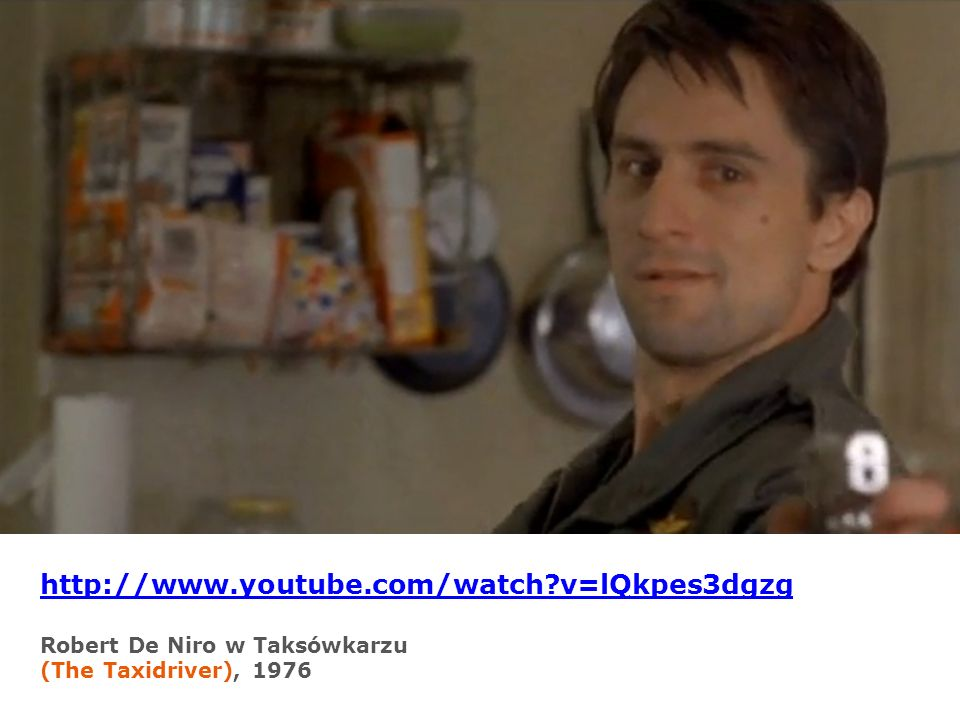 http://www.youtube.com/watch v=lQkpes3dgzg Robert De Niro w Taksówkarzu (The Taxidriver), 1976