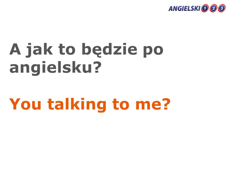 A jak to będzie po angielsku