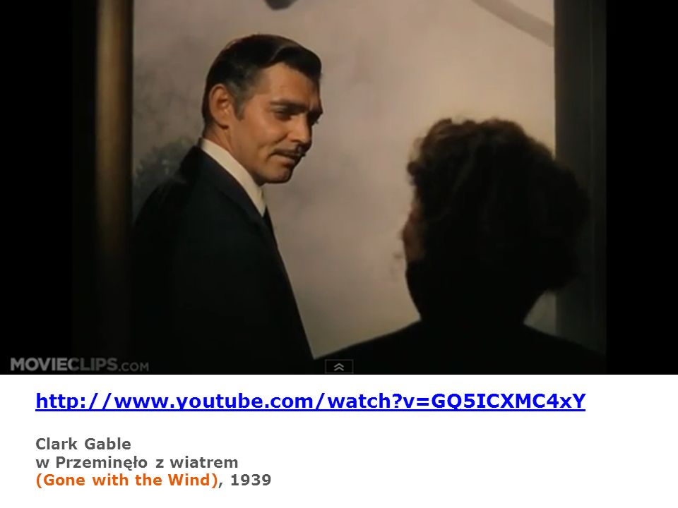 http://www.youtube.com/watch v=GQ5ICXMC4xY Clark Gable w Przeminęło z wiatrem (Gone with the Wind), 1939.