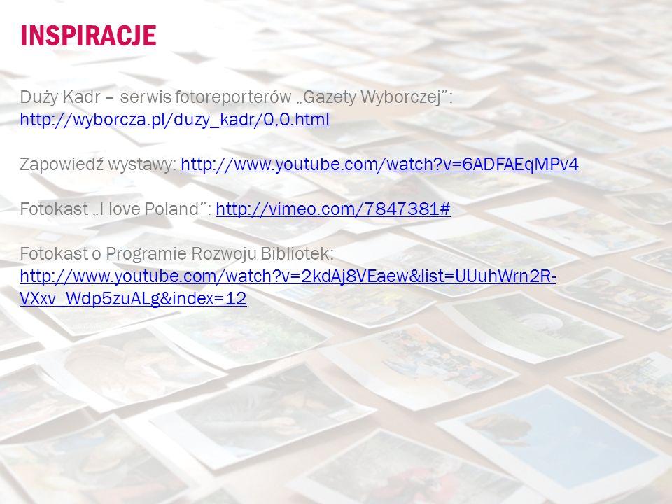"""INSPIRACJE Duży Kadr – serwis fotoreporterów """"Gazety Wyborczej : http://wyborcza.pl/duzy_kadr/0,0.html."""