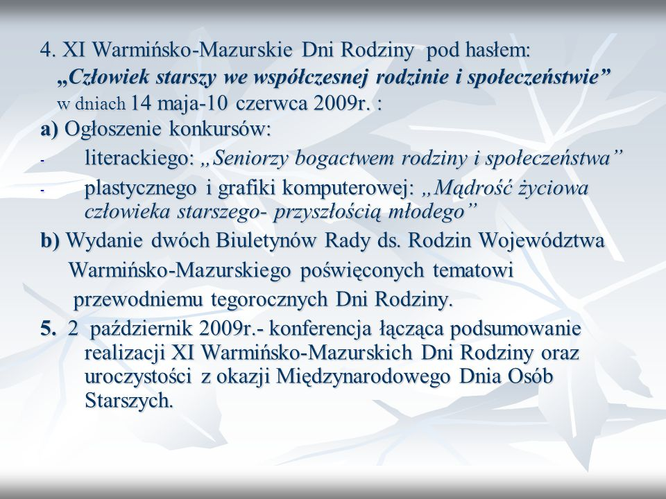 """4. XI Warmińsko-Mazurskie Dni Rodziny pod hasłem: """"Człowiek starszy we współczesnej rodzinie i społeczeństwie w dniach 14 maja-10 czerwca 2009r. :"""