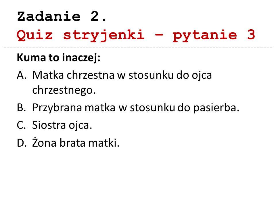 Zadanie 2. Quiz stryjenki – pytanie 3