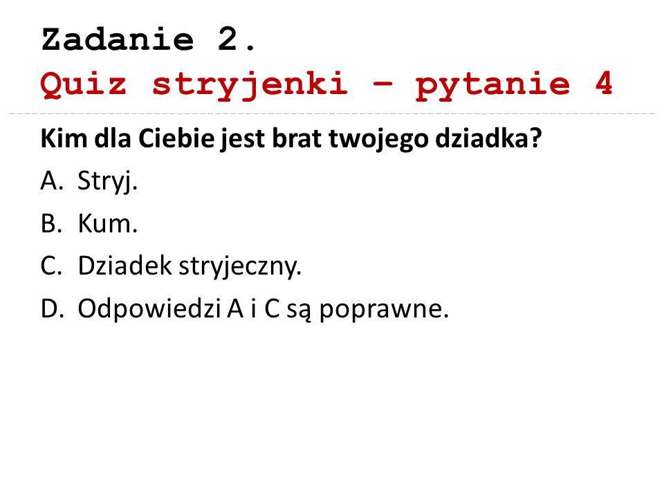 Zadanie 2. Quiz stryjenki – pytanie 4