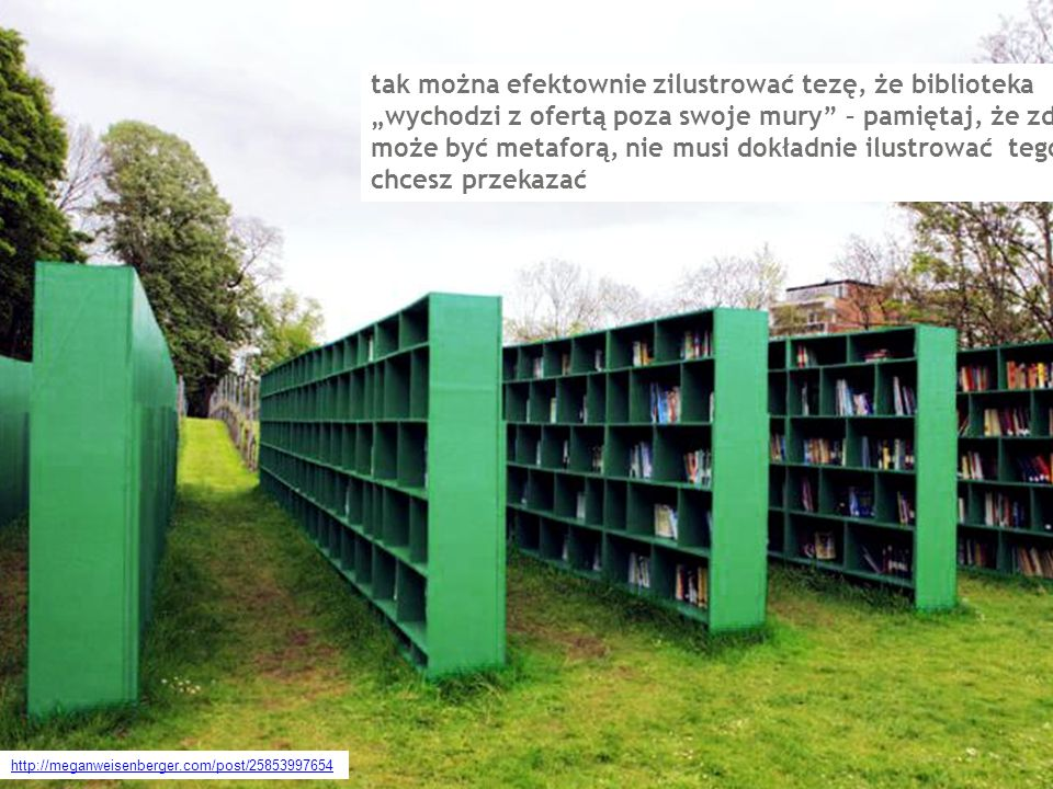 """tak można efektownie zilustrować tezę, że biblioteka """"wychodzi z ofertą poza swoje mury – pamiętaj, że zdjęcie może być metaforą, nie musi dokładnie ilustrować tego co chcesz przekazać"""