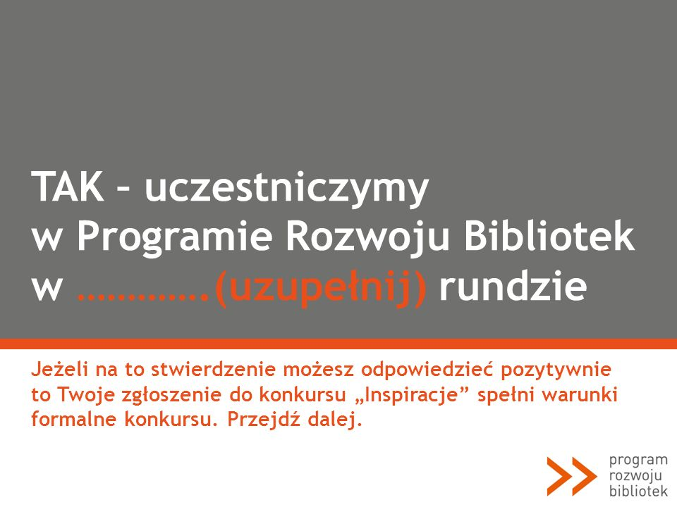 TAK – uczestniczymy w Programie Rozwoju Bibliotek w …………