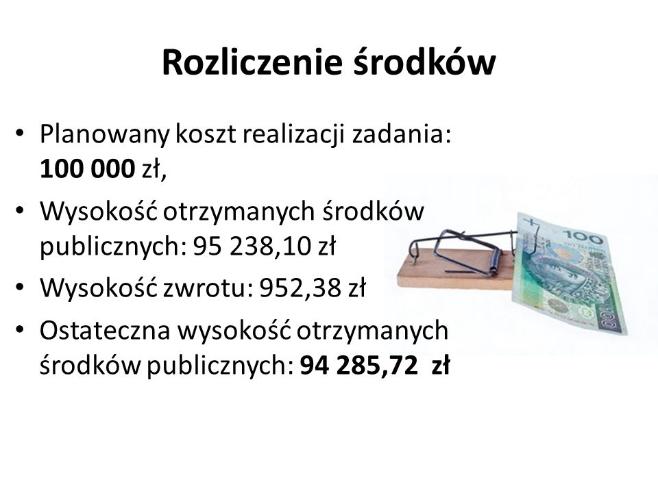 Rozliczenie środków Planowany koszt realizacji zadania: 100 000 zł,