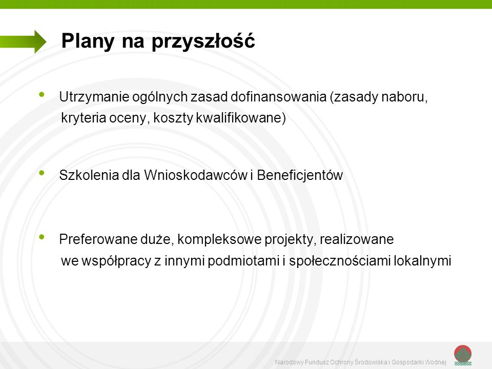 Plany na przyszłośćUtrzymanie ogólnych zasad dofinansowania (zasady naboru, kryteria oceny, koszty kwalifikowane)