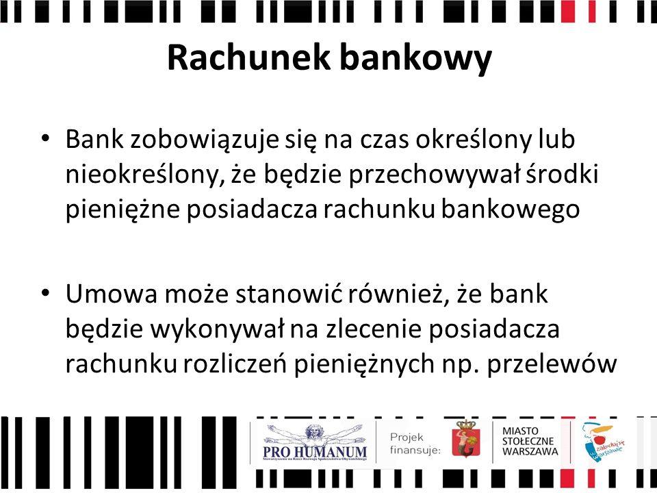 Rachunek bankowy Bank zobowiązuje się na czas określony lub nieokreślony, że będzie przechowywał środki pieniężne posiadacza rachunku bankowego.