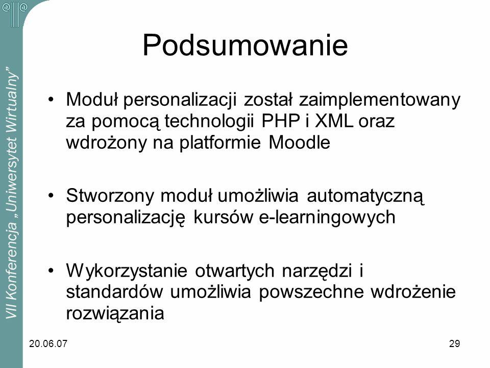 Podsumowanie Moduł personalizacji został zaimplementowany za pomocą technologii PHP i XML oraz wdrożony na platformie Moodle.