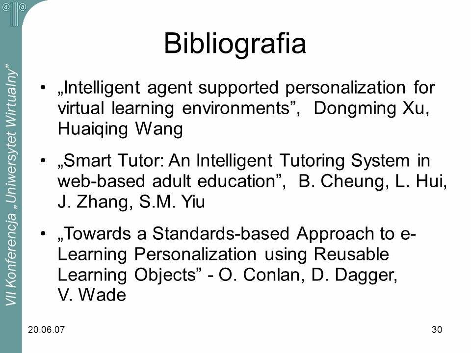 "Bibliografia ""Intelligent agent supported personalization for virtual learning environments , Dongming Xu, Huaiqing Wang."