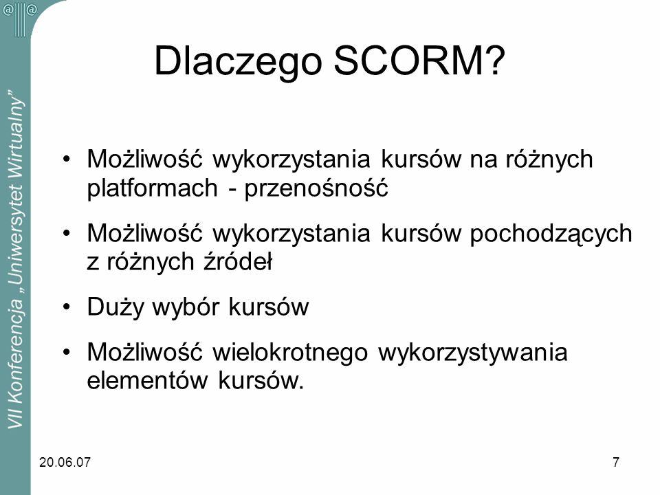 Dlaczego SCORM Możliwość wykorzystania kursów na różnych platformach - przenośność. Możliwość wykorzystania kursów pochodzących z różnych źródeł.