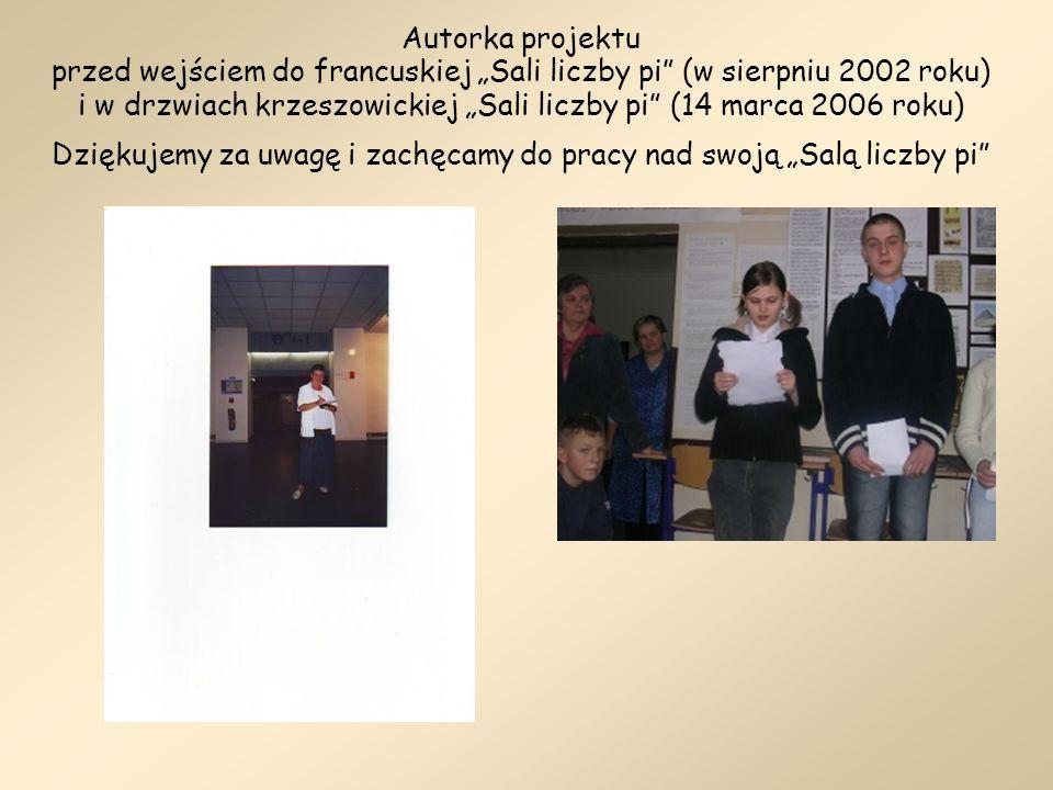 """Autorka projektu przed wejściem do francuskiej """"Sali liczby pi (w sierpniu 2002 roku) i w drzwiach krzeszowickiej """"Sali liczby pi (14 marca 2006 roku) Dziękujemy za uwagę i zachęcamy do pracy nad swoją """"Salą liczby pi"""