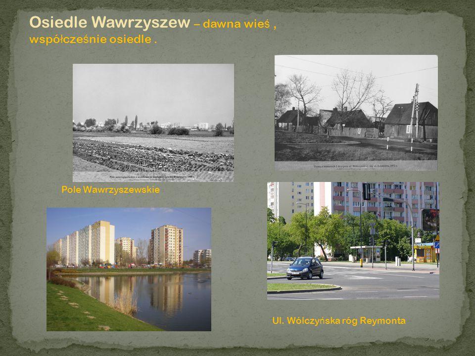 Osiedle Wawrzyszew – dawna wieś , współcześnie osiedle .