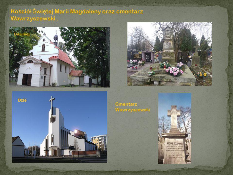 Kościół Świętej Marii Magdaleny oraz cmentarz Wawrzyszewski .