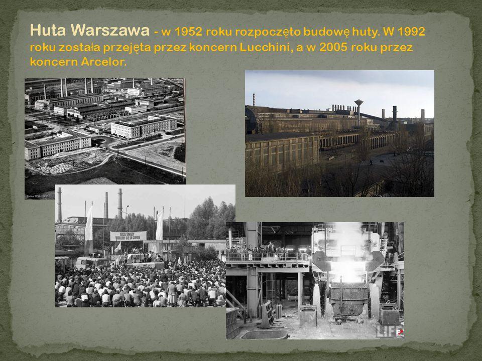Huta Warszawa - w 1952 roku rozpoczęto budowę huty