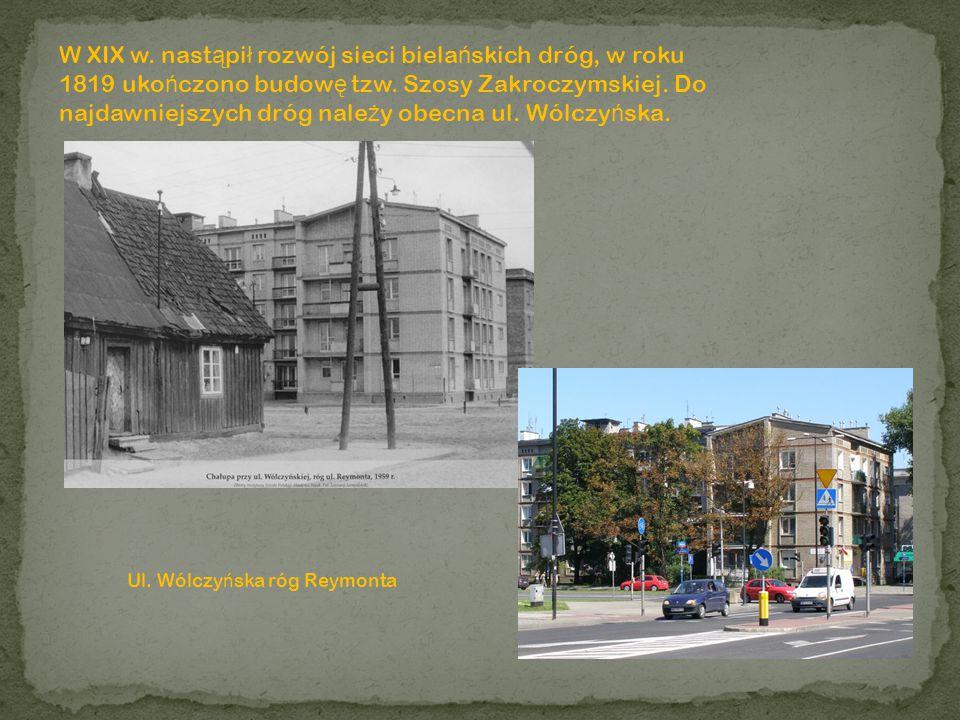 W XIX w. nastąpił rozwój sieci bielańskich dróg, w roku 1819 ukończono budowę tzw. Szosy Zakroczymskiej. Do najdawniejszych dróg należy obecna ul. Wólczyńska.