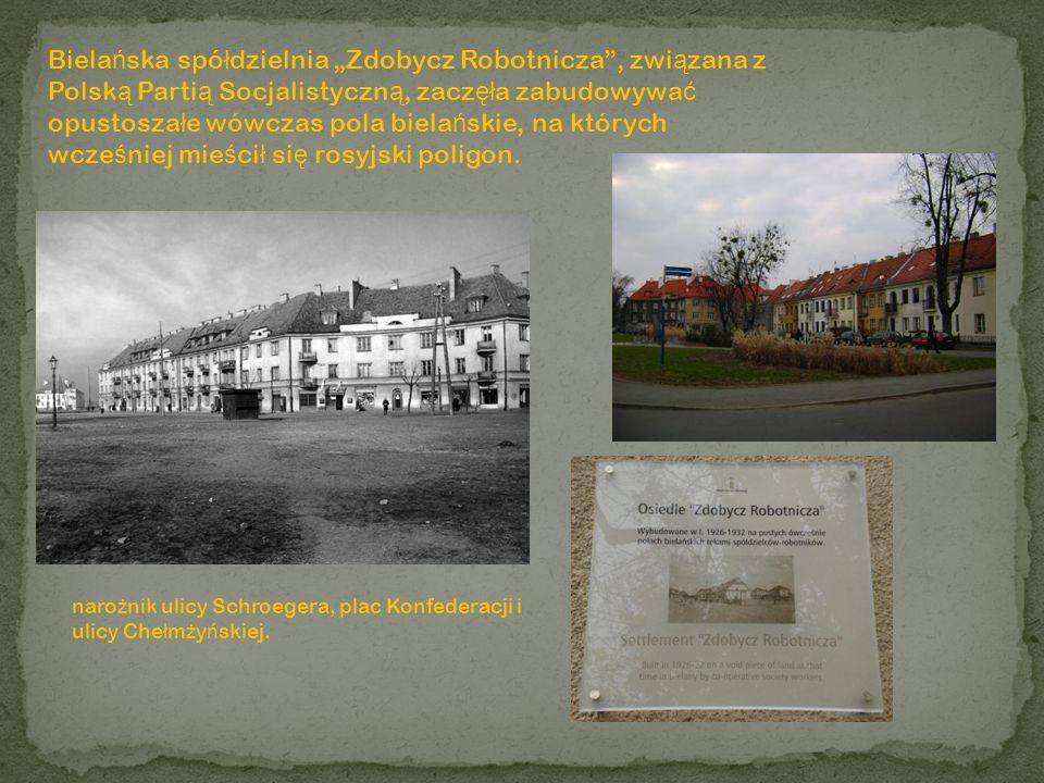 """Bielańska spółdzielnia """"Zdobycz Robotnicza , związana z Polską Partią Socjalistyczną, zaczęła zabudowywać opustoszałe wówczas pola bielańskie, na których wcześniej mieścił się rosyjski poligon."""