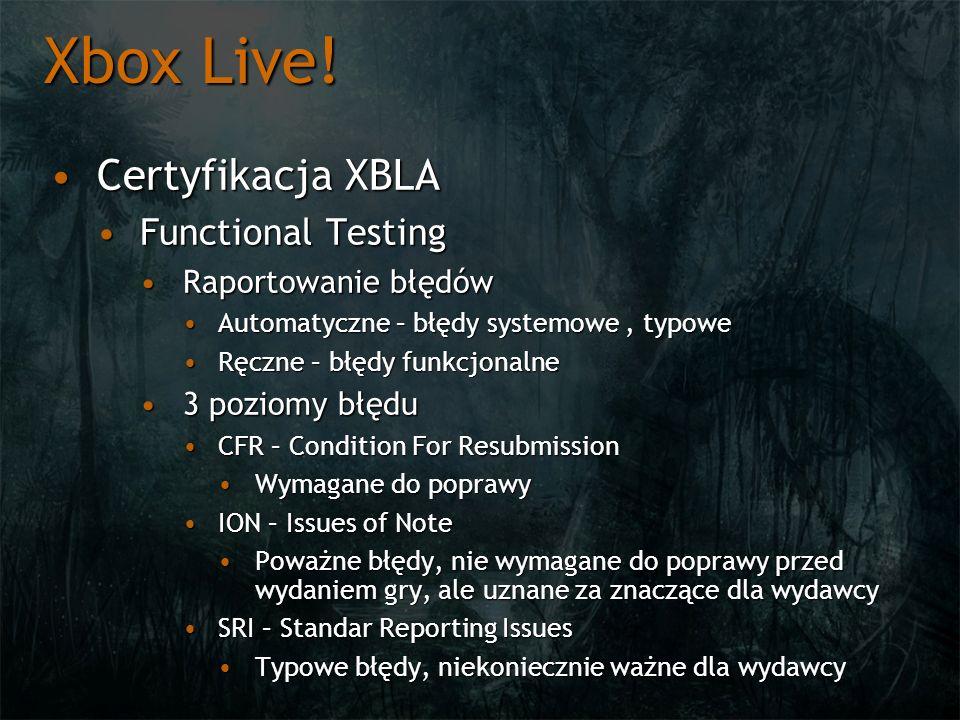 Xbox Live! Certyfikacja XBLA Functional Testing Raportowanie błędów