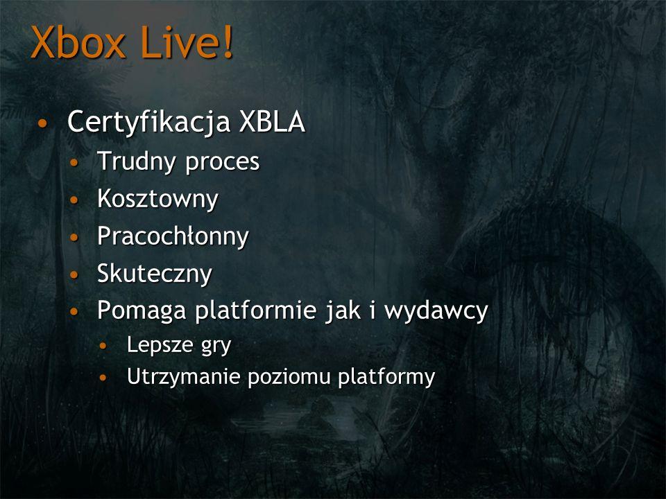 Xbox Live! Certyfikacja XBLA Trudny proces Kosztowny Pracochłonny