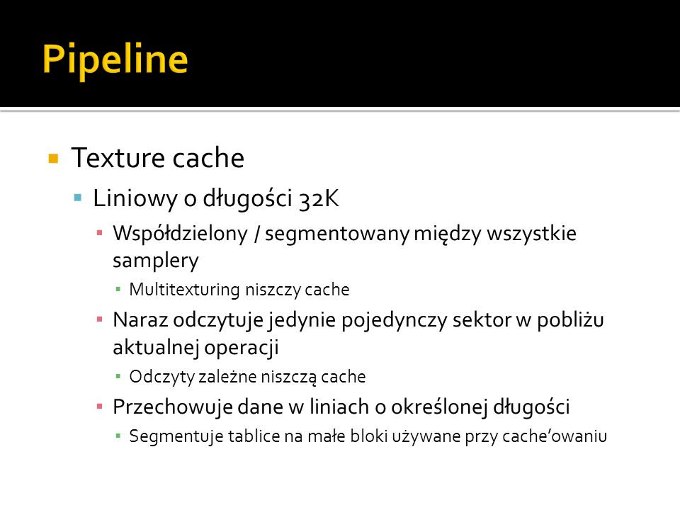 Pipeline Texture cache Liniowy o długości 32K