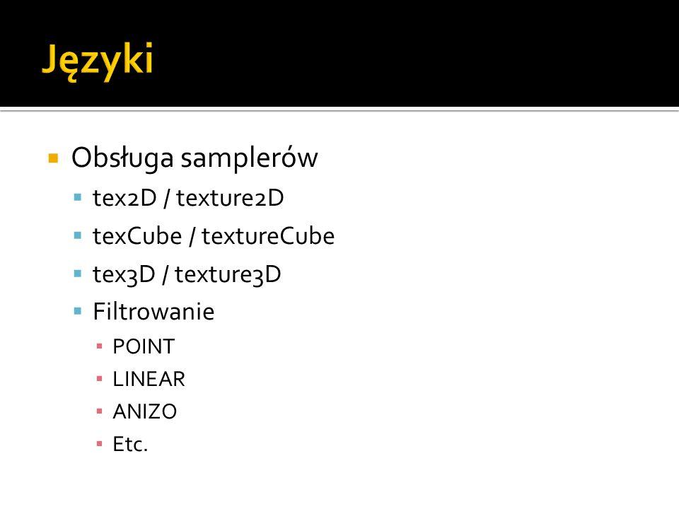 Języki Obsługa samplerów tex2D / texture2D texCube / textureCube
