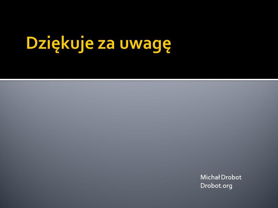 Dziękuje za uwagę Michał Drobot Drobot.org