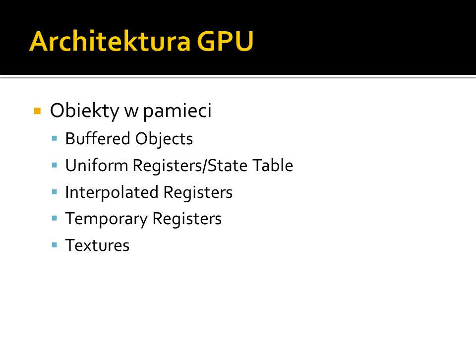 Architektura GPU Obiekty w pamieci Buffered Objects